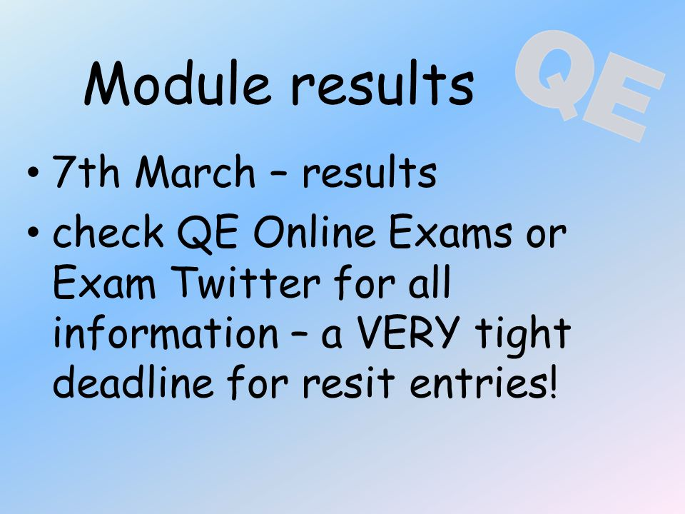Module results 7th March – results check QE Online Exams or Exam Twitter for all information – a VERY tight deadline for resit entries!
