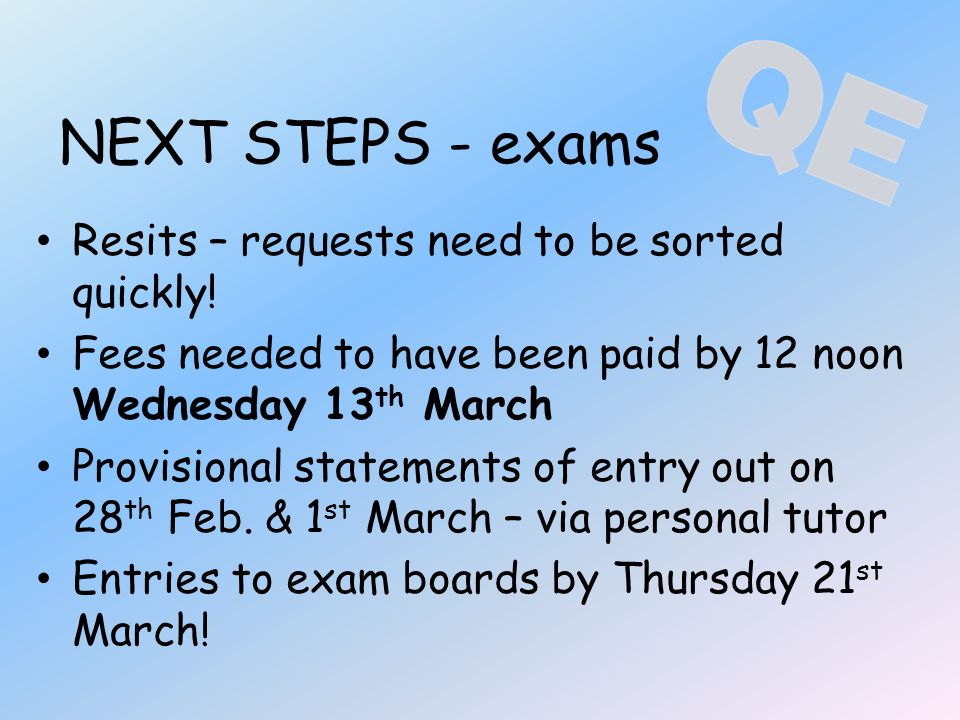 NEXT STEPS - exams Resits – requests need to be sorted quickly.