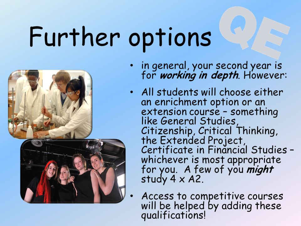 Further options in general, your second year is for working in depth. However: All students will choose either an enrichment option or an extension co