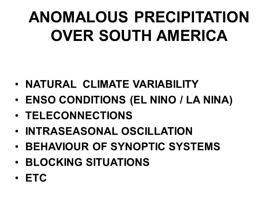 ANOMALOUS PRECIPITATION OVER SOUTH AMERICA NATURAL CLIMATE VARIABILITY ENSO CONDITIONS (EL NINO / LA NINA) TELECONNECTIONS INTRASEASONAL OSCILLATION BEHAVIOUR OF SYNOPTIC SYSTEMS BLOCKING SITUATIONS ETC