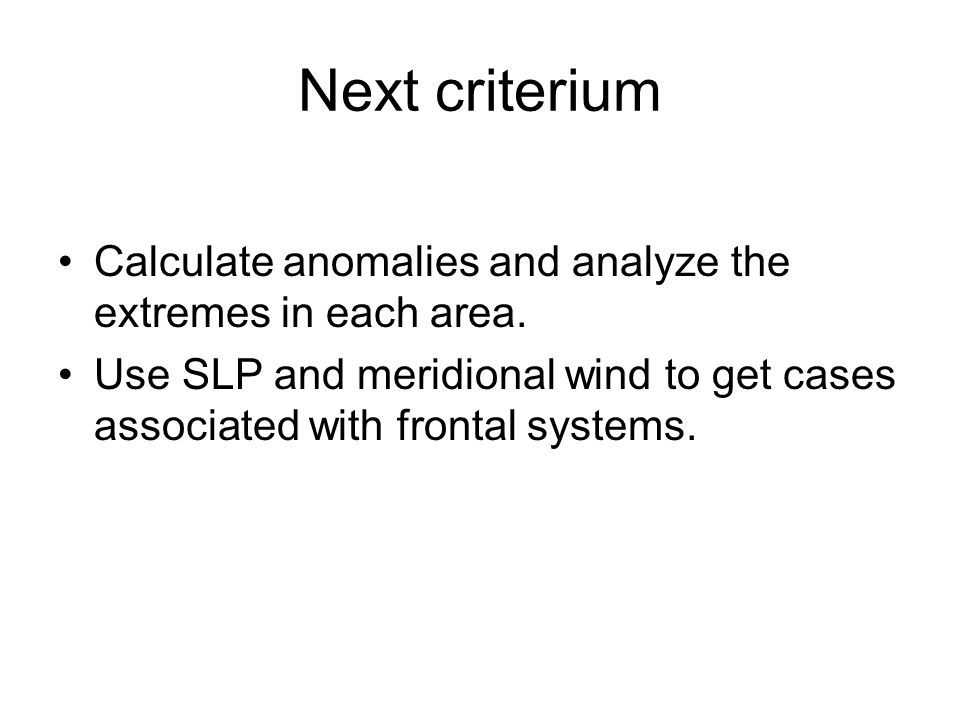 Next criterium Calculate anomalies and analyze the extremes in each area.