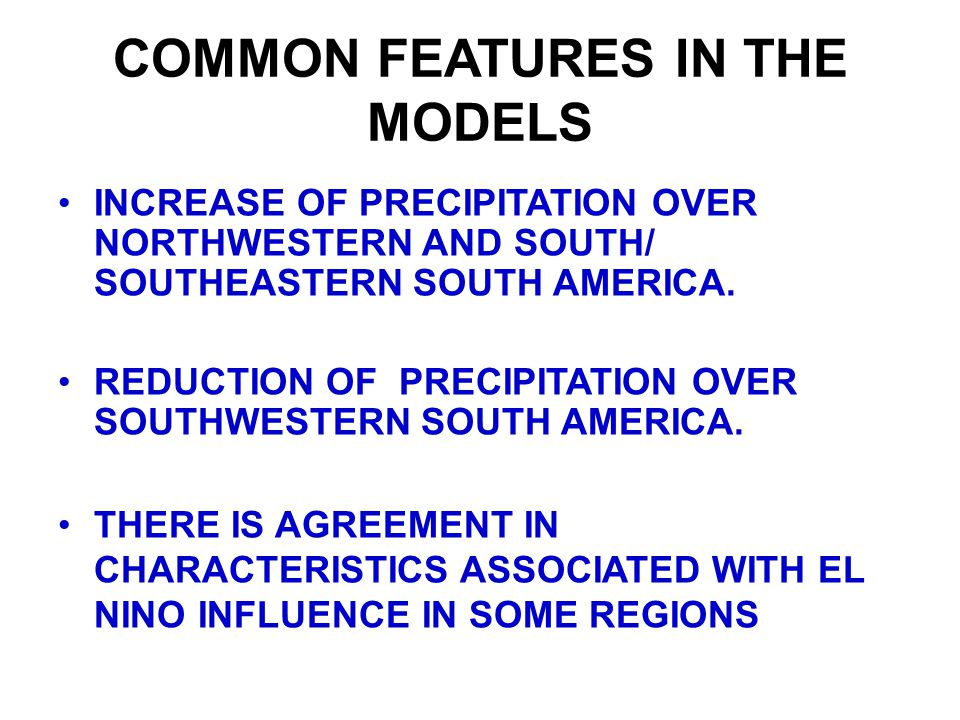 COMMON FEATURES IN THE MODELS INCREASE OF PRECIPITATION OVER NORTHWESTERN AND SOUTH/ SOUTHEASTERN SOUTH AMERICA.