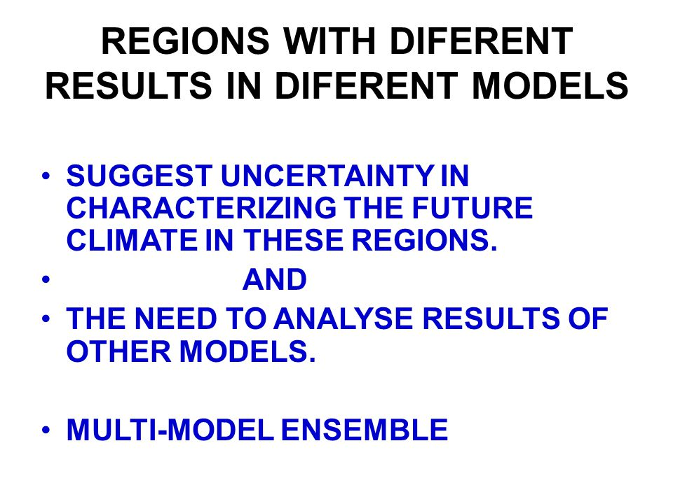 REGIONS WITH DIFERENT RESULTS IN DIFERENT MODELS SUGGEST UNCERTAINTY IN CHARACTERIZING THE FUTURE CLIMATE IN THESE REGIONS.