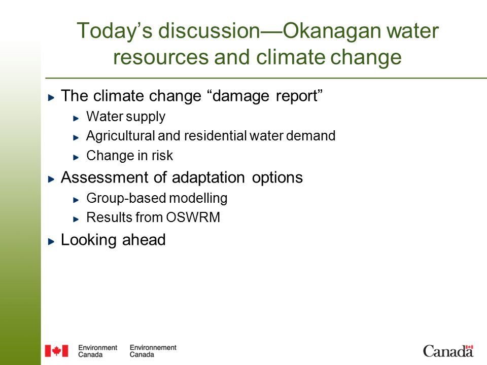 Today's discussion—Okanagan water resources and climate change The climate change damage report Water supply Agricultural and residential water demand Change in risk Assessment of adaptation options Group-based modelling Results from OSWRM Looking ahead