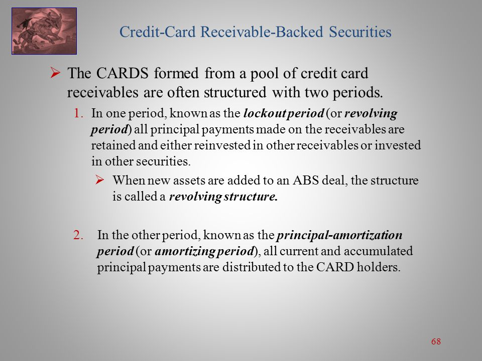68 Credit-Card Receivable-Backed Securities  The CARDS formed from a pool of credit card receivables are often structured with two periods.