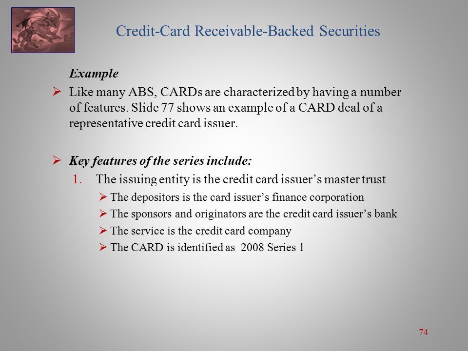 74 Credit-Card Receivable-Backed Securities Example  Like many ABS, CARDs are characterized by having a number of features.