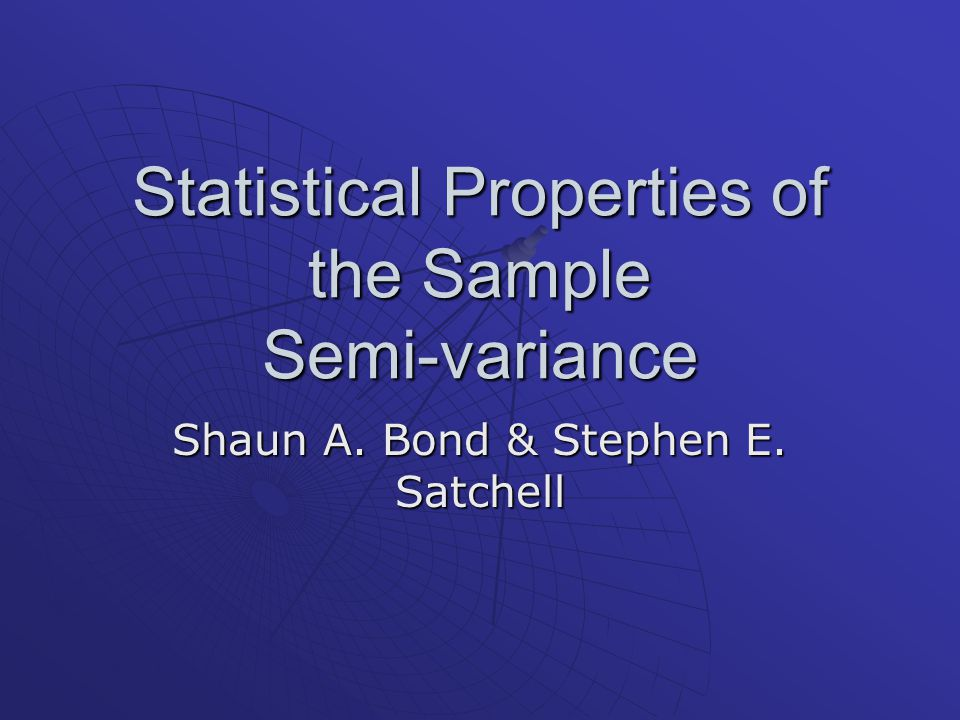 Statistical Properties of the Sample Semi-variance Shaun A. Bond & Stephen E. Satchell