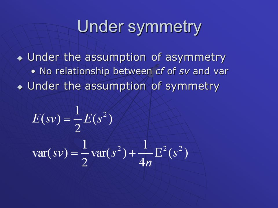  Under the assumption of asymmetry No relationship between cf of sv and varNo relationship between cf of sv and var  Under the assumption of symmetry