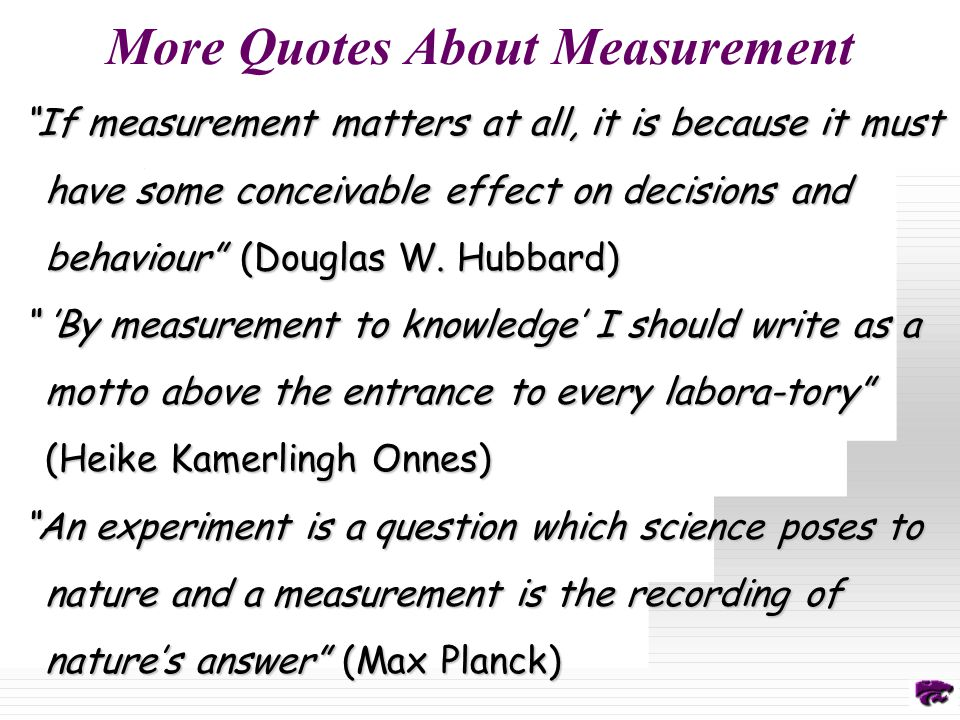 More Quotes About Measurement If measurement matters at all, it is because it must have some conceivable effect on decisions and behaviour (Douglas W.