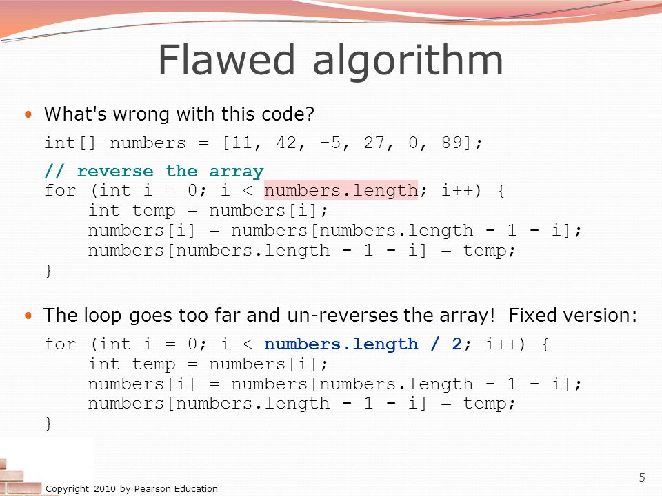 Copyright 2010 by Pearson Education 5 Flawed algorithm What s wrong with this code.
