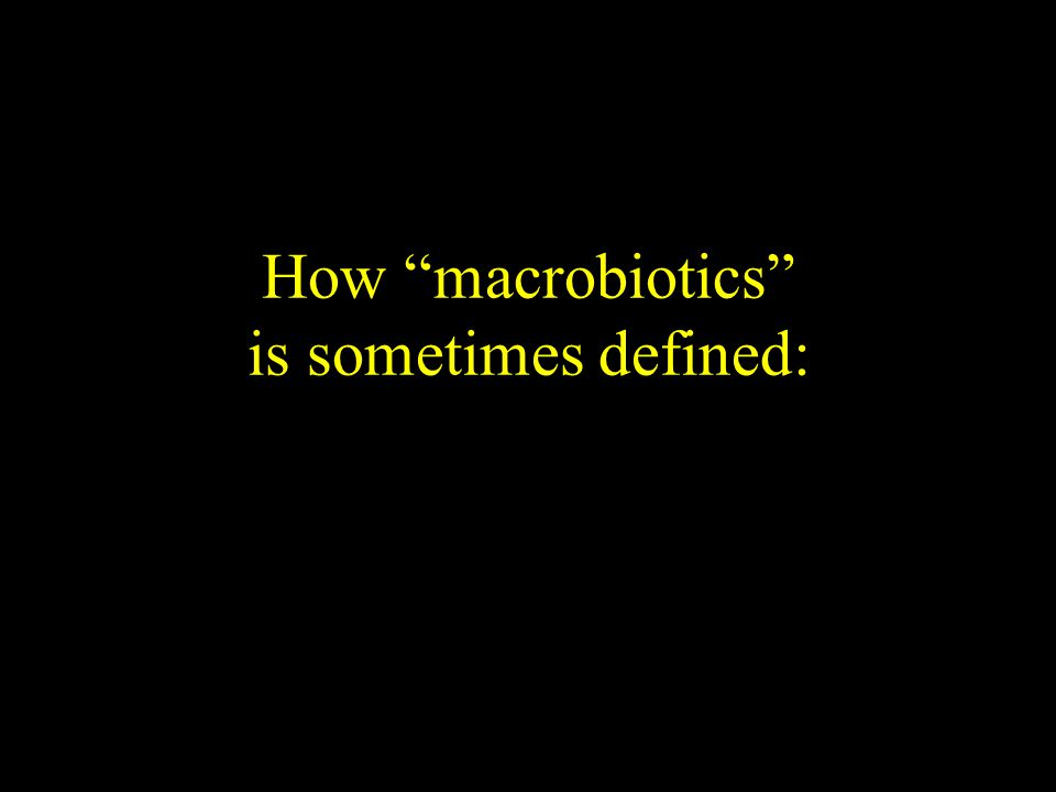 "How ""macrobiotics"" is sometimes defined:"