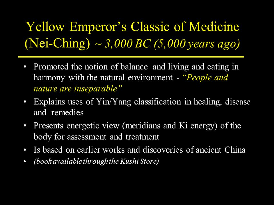 Yellow Emperor's Classic of Medicine (Nei-Ching) ~ 3,000 BC (5,000 years ago) Promoted the notion of balance and living and eating in harmony with the