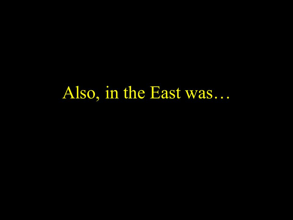 Also, in the East was…