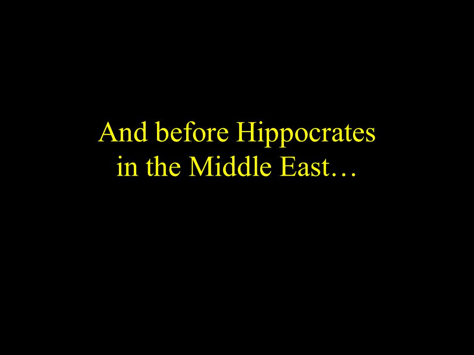 And before Hippocrates in the Middle East…