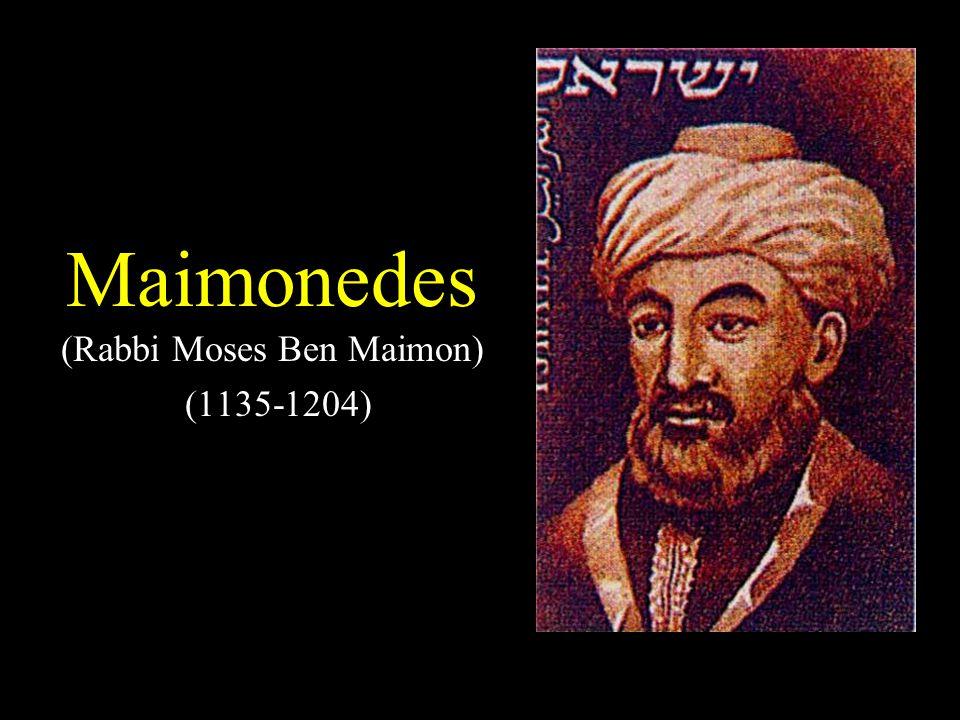 Maimonedes (Rabbi Moses Ben Maimon) (1135-1204)