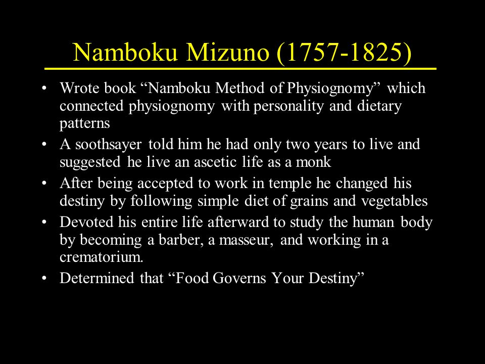 "Namboku Mizuno (1757-1825) Wrote book ""Namboku Method of Physiognomy"" which connected physiognomy with personality and dietary patterns A soothsayer t"