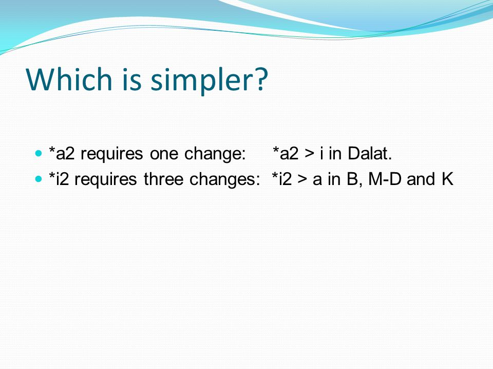 Which is simpler. *a2 requires one change: *a2 > i in Dalat.