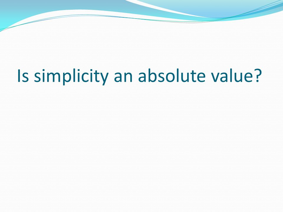 Is simplicity an absolute value