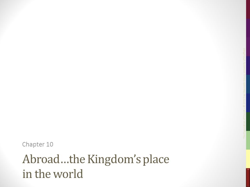 The Population of the UK – © 2012 Sasi Research Group, University of Sheffield Abroad…the Kingdom's place in the world Chapter 10