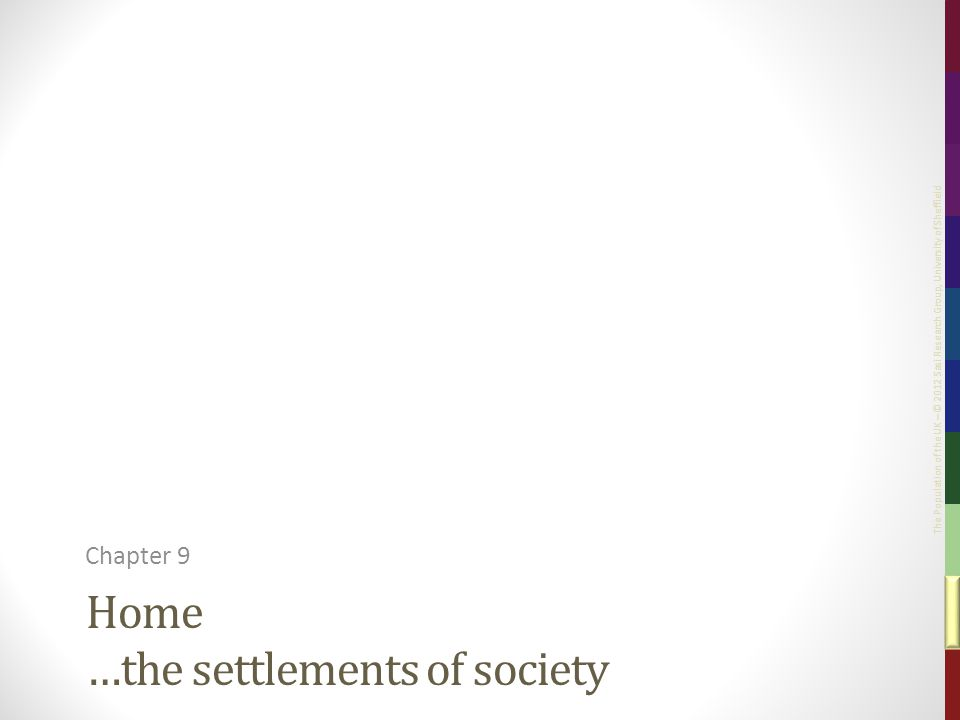 The Population of the UK – © 2012 Sasi Research Group, University of Sheffield Home …the settlements of society Chapter 9