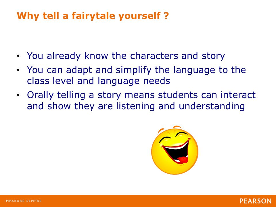 Why tell a fairytale yourself .
