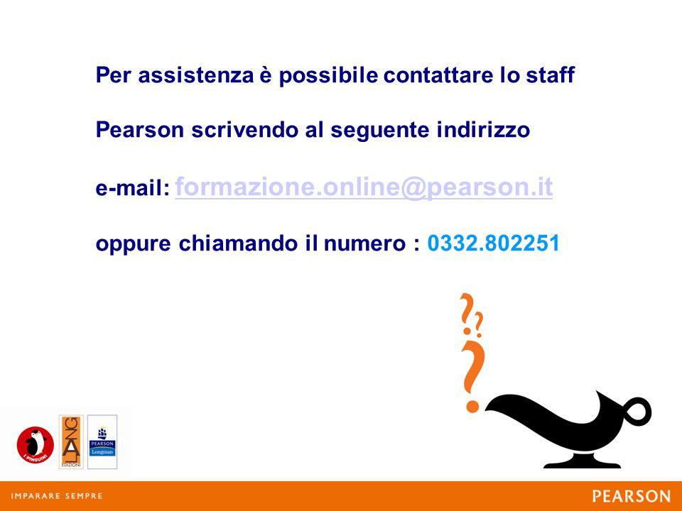 Per assistenza è possibile contattare lo staff Pearson scrivendo al seguente indirizzo e-mail: formazione.online@pearson.it oppure chiamando il numero : 0332.802251 formazione.online@pearson.it