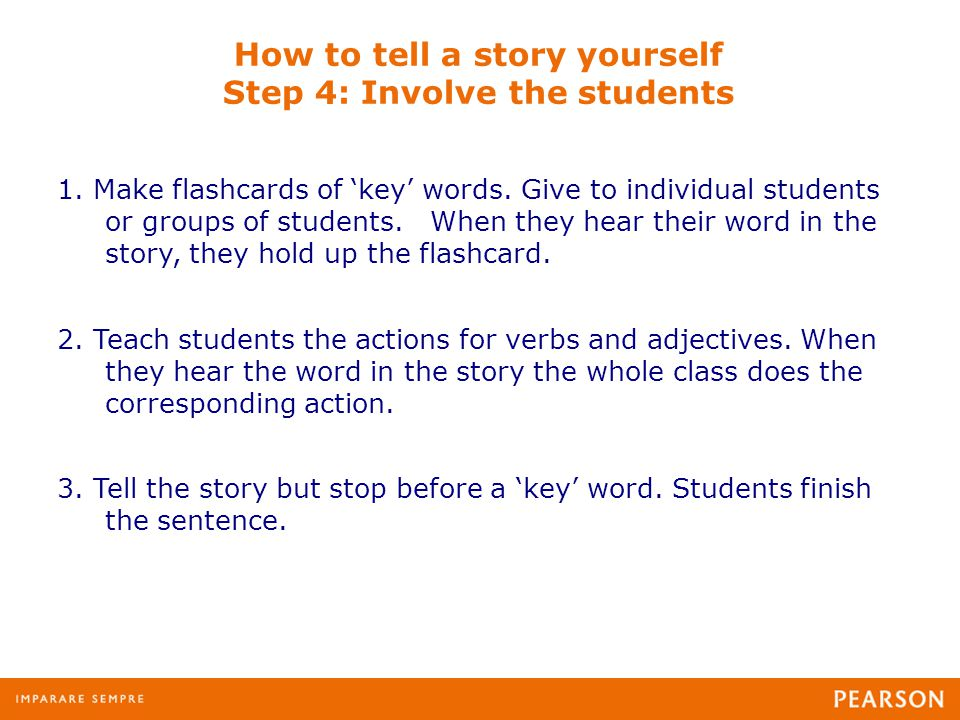 How to tell a story yourself Step 4: Involve the students 1.