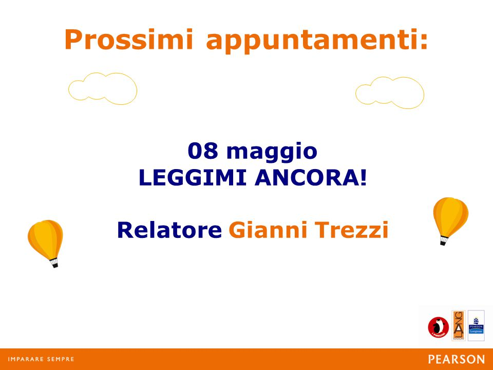 Prossimi appuntamenti: 08 maggio LEGGIMI ANCORA! Relatore Gianni Trezzi