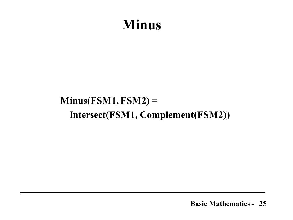 35Basic Mathematics - Minus Minus(FSM1, FSM2) = Intersect(FSM1, Complement(FSM2))