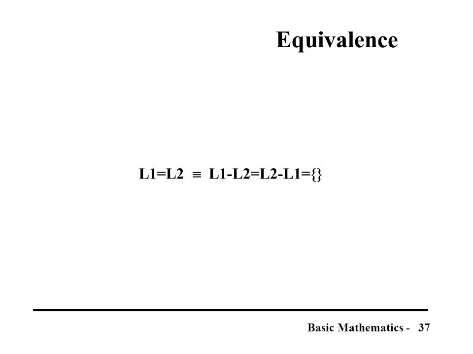 37Basic Mathematics - Equivalence L1=L2  L1-L2=L2-L1={}
