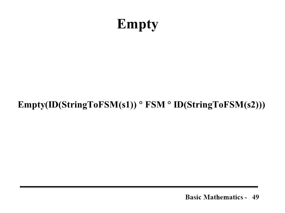 50Basic Mathematics - Image and Inverse Image Image(string, FST) = Range(Compose(ID(StringToFSM(String)), FST)) InverseImage(string, FST) = Domain(Compose(FST, ID(StringToFSM(string)))) = Image(string, Inverse(FST))