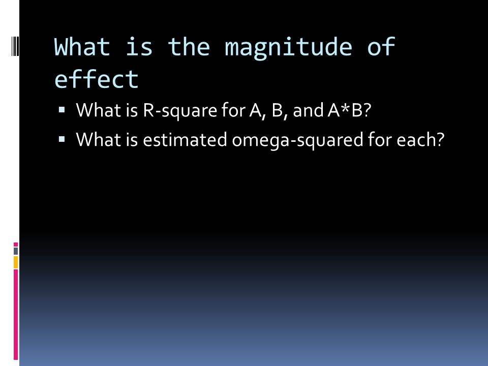 What is the magnitude of effect  What is R-square for A, B, and A*B.