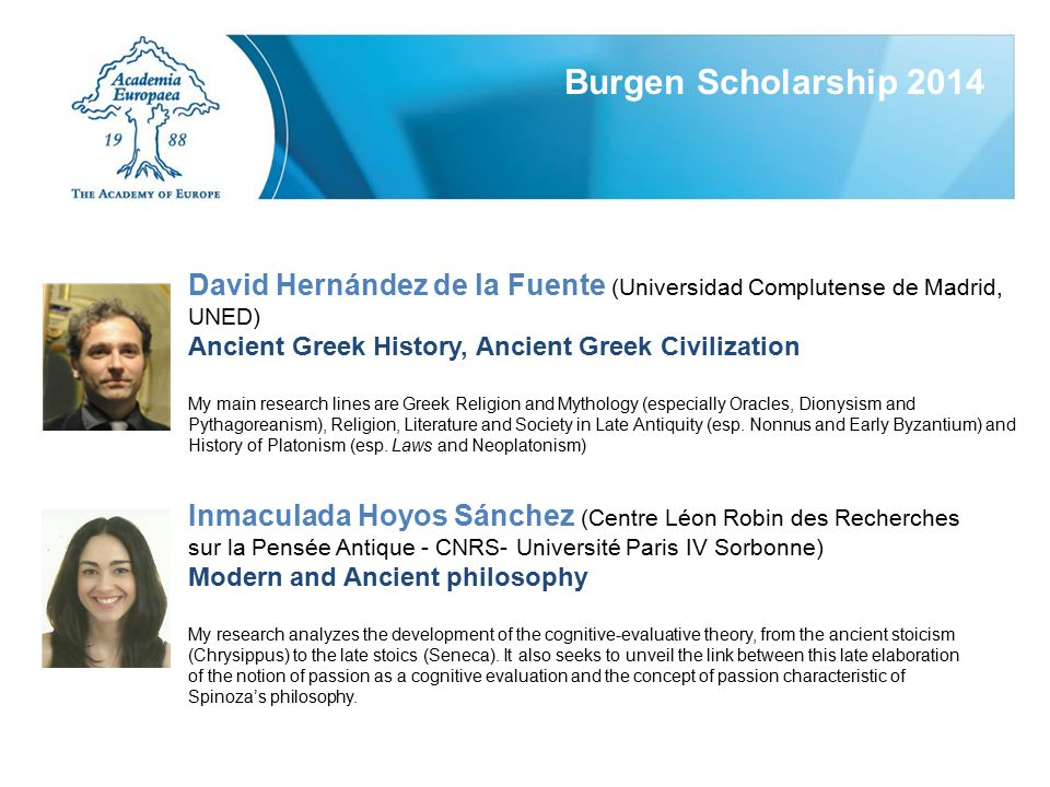 David Hernández de la Fuente (Universidad Complutense de Madrid, UNED) Ancient Greek History, Ancient Greek Civilization My main research lines are Greek Religion and Mythology (especially Oracles, Dionysism and Pythagoreanism), Religion, Literature and Society in Late Antiquity (esp.