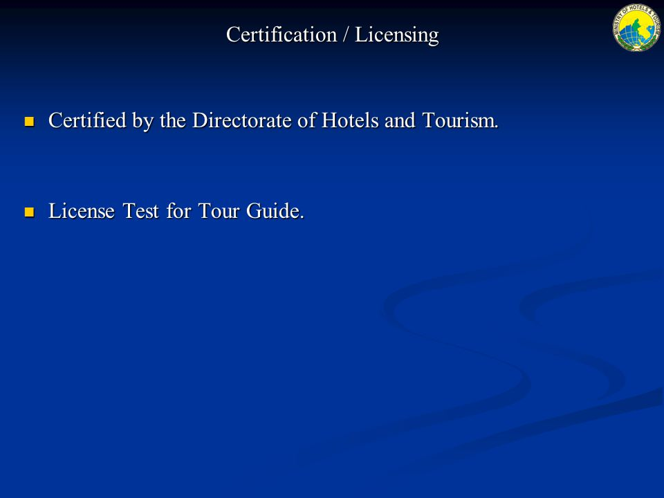 Certification / Licensing Certified by the Directorate of Hotels and Tourism. Certified by the Directorate of Hotels and Tourism. License Test for Tou