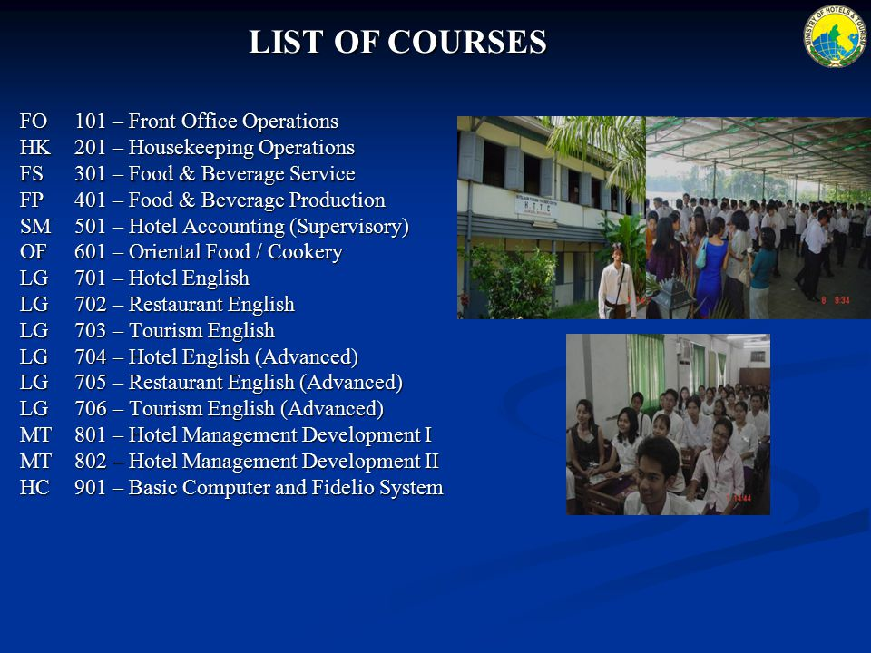 FO101 – Front Office Operations HK201 – Housekeeping Operations FS301 – Food & Beverage Service FP401 – Food & Beverage Production SM501 – Hotel Accou