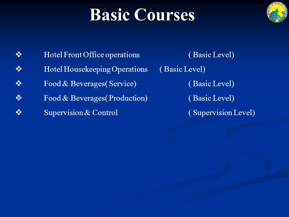 Basic Courses  Hotel Front Office operations( Basic Level)  Hotel Housekeeping Operations( Basic Level)  Food & Beverages( Service)( Basic Level) 