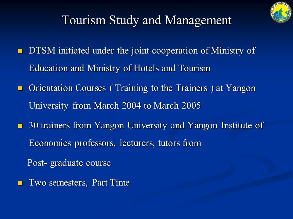 Tourism Study and Management DTSM initiated under the joint cooperation of Ministry of Education and Ministry of Hotels and Tourism DTSM initiated und
