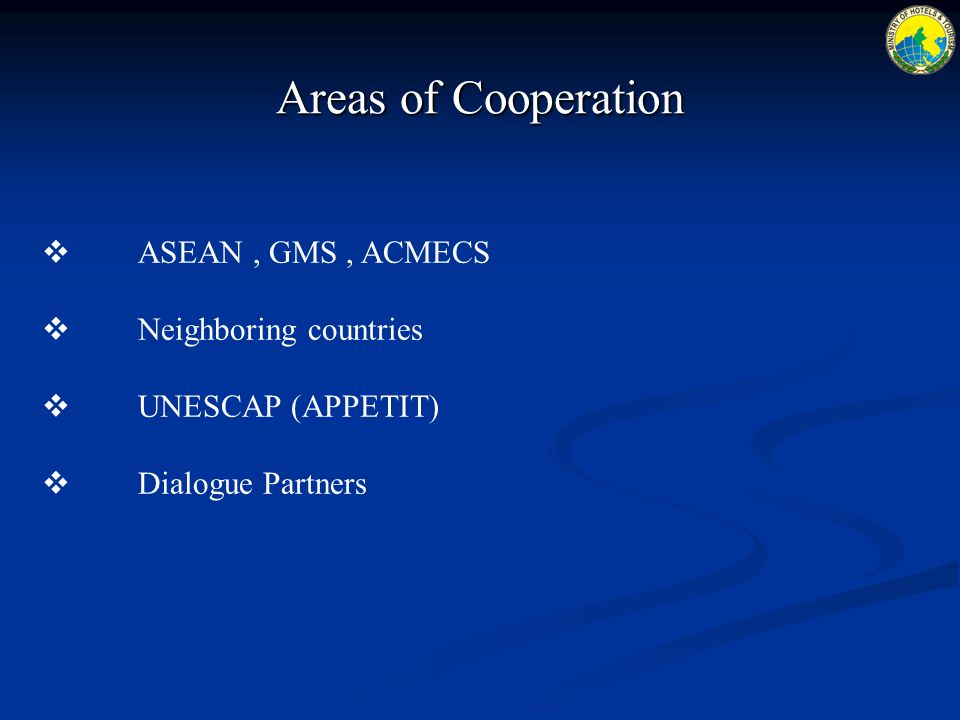 Areas of Cooperation  ASEAN, GMS, ACMECS  Neighboring countries  UNESCAP (APPETIT)  Dialogue Partners