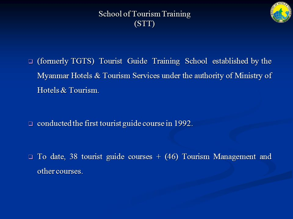 School of Tourism Training (STT)  (formerly TGTS) Tourist Guide Training School established by the Myanmar Hotels & Tourism Services under the author