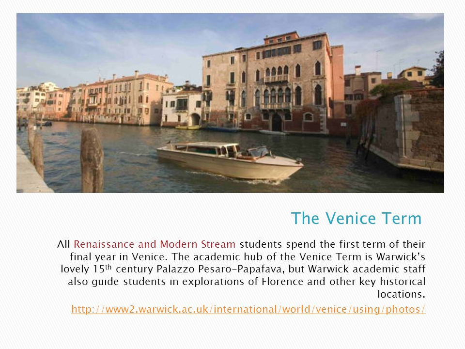 All Renaissance and Modern Stream students spend the first term of their final year in Venice.