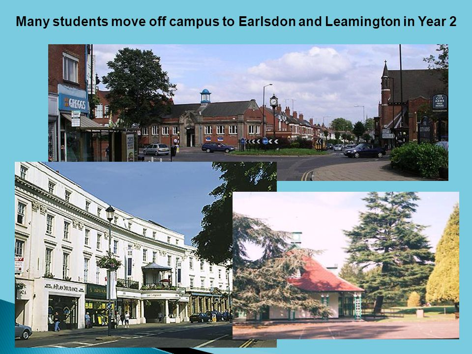 Many students move off campus to Earlsdon and Leamington in Year 2