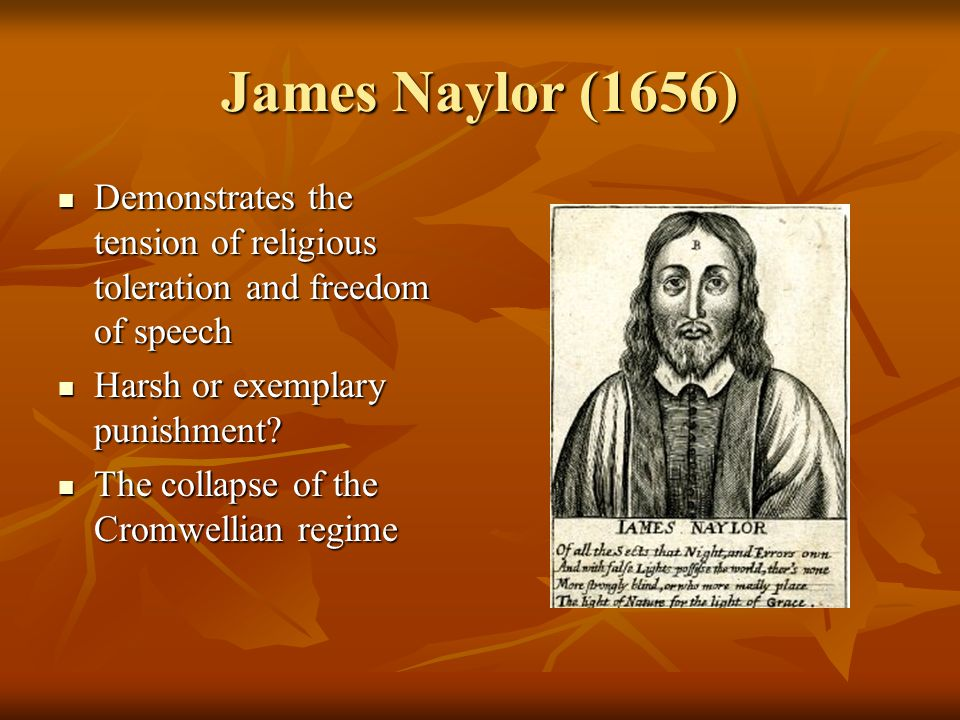 James Naylor (1656) Demonstrates the tension of religious toleration and freedom of speech Demonstrates the tension of religious toleration and freedo