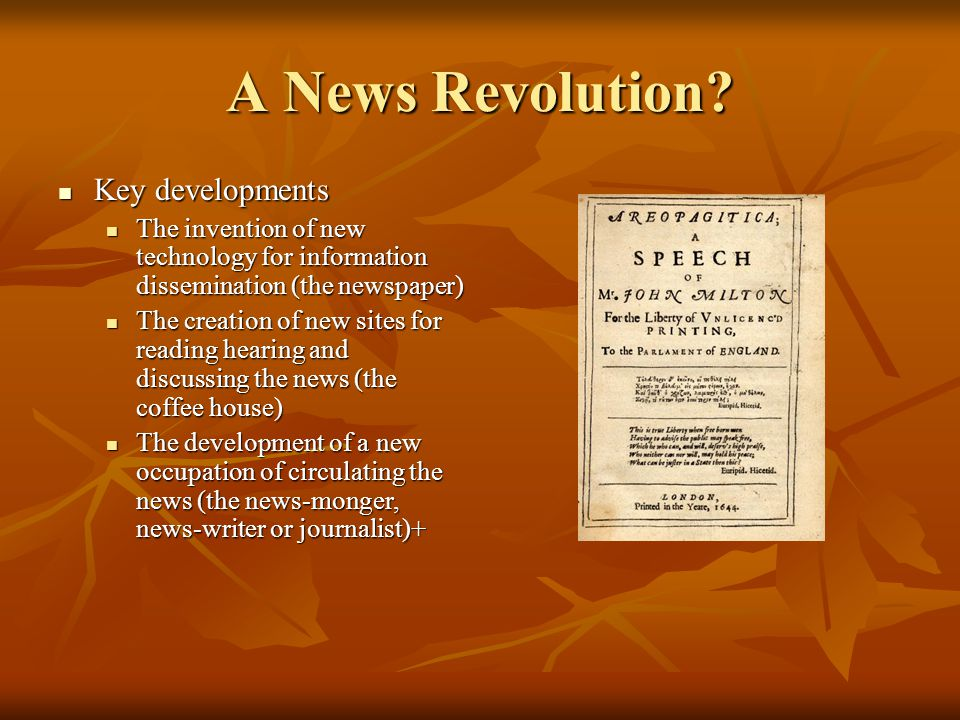 A News Revolution? Key developments Key developments The invention of new technology for information dissemination (the newspaper) The invention of ne