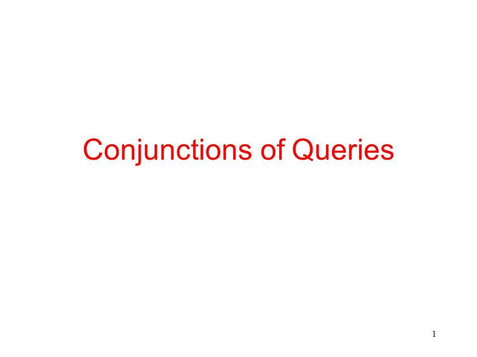 1 Conjunctions of Queries