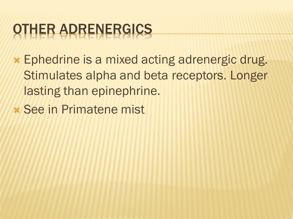  Ephedrine is a mixed acting adrenergic drug. Stimulates alpha and beta receptors.