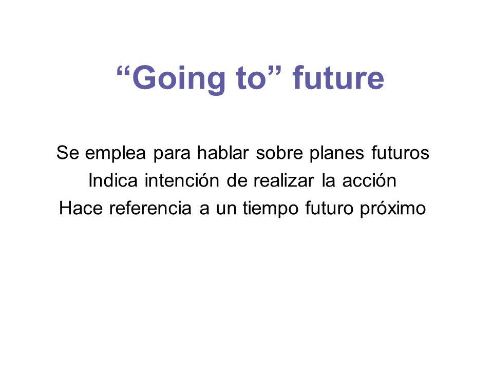 """""""Going to"""" future Se emplea para hablar sobre planes futuros Indica intención de realizar la acción Hace referencia a un tiempo futuro próximo"""