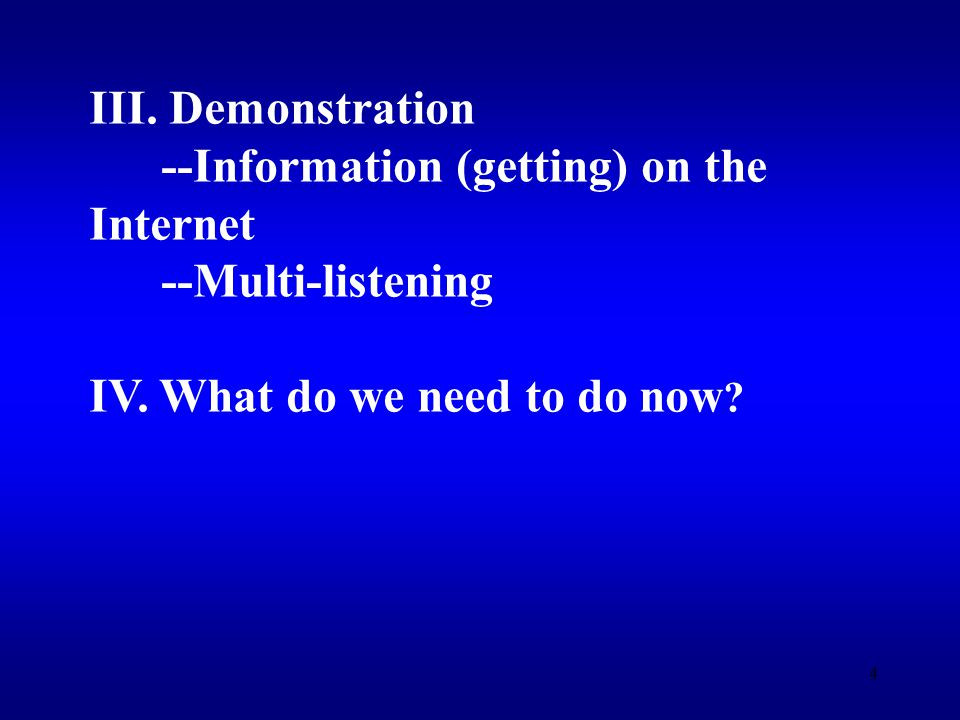 4 III. Demonstration --Information (getting) on the Internet --Multi-listening IV.