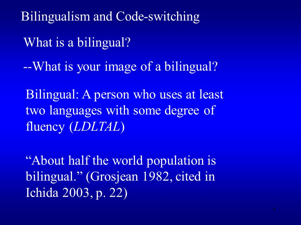7 Bilingualism and Code-switching What is a bilingual.