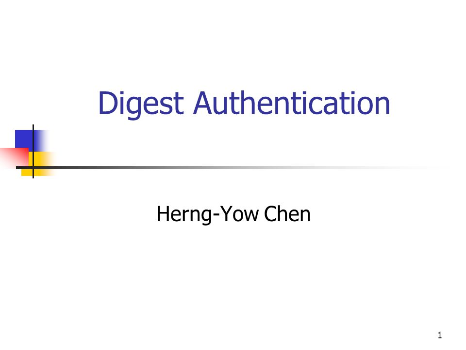 1 Digest Authentication Herng-Yow Chen