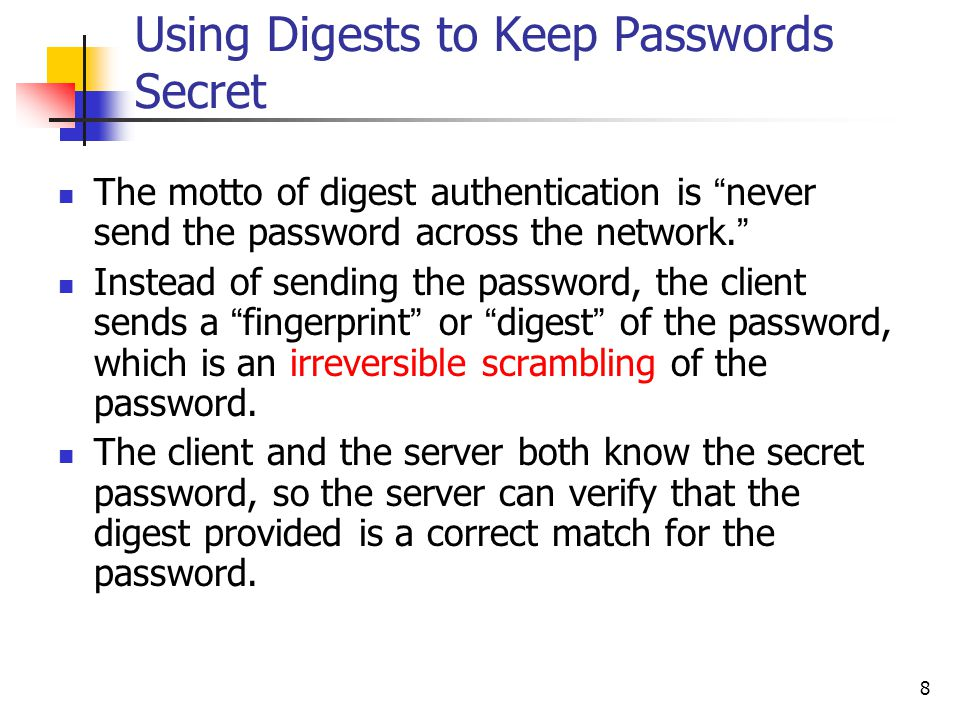 8 Using Digests to Keep Passwords Secret The motto of digest authentication is never send the password across the network.